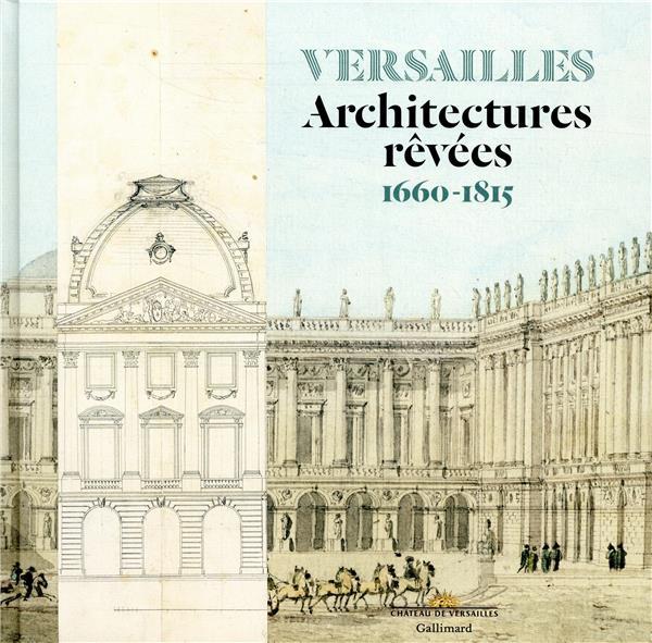 Versailles ; architectures rêvées ; 1660-1815