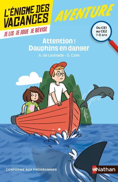 L'ENIGME DES VACANCES PRIMAIRE T.11 ; attention ! dauphins en danger ; du CE1 au CE2 ; 7/8 ans