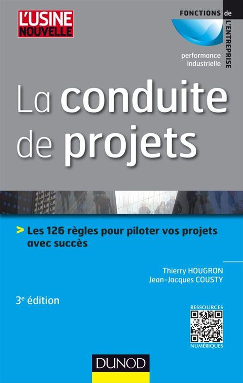 La conduite de projets ; les 101 règles pour piloter vos projets avec succès (3e édition)