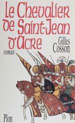 Vente Livre Numérique : Le chevalier de Saint-Jean-d'Acre  - Gilles Cosson