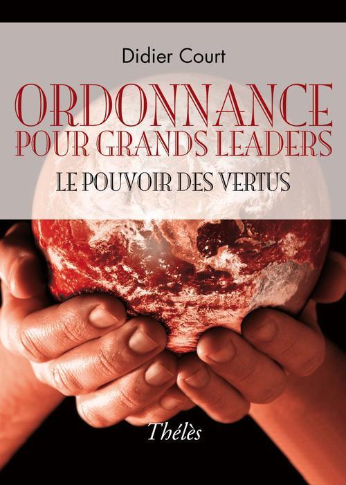 Ordonnance pour grands leaders ; le pouvoir des vertus