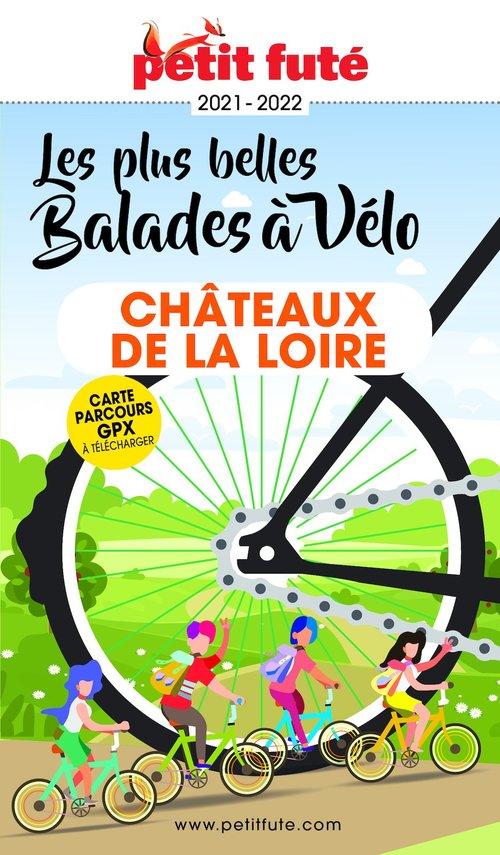 GUIDE PETIT FUTE ; THEMATIQUES ; balades à vélo château de la Loire 2021 (édition 2021/2022)