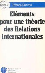 Vente EBooks : Éléments pour une théorie des relations internationales  - Francine Demichel