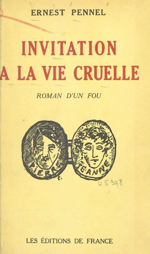 Invitation à la vie cruelle  - Ernest Pennel