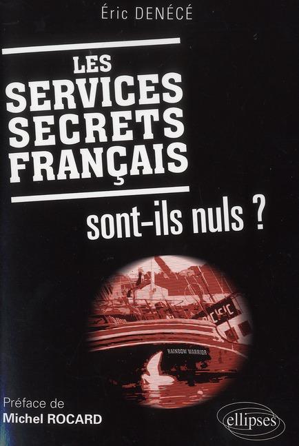 Les services secrets francais sont-ils nuls ? preface de michel rocard