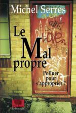 Vente Livre Numérique : Le Mal propre. Polluer pour s'approprier ?  - Michel Serres