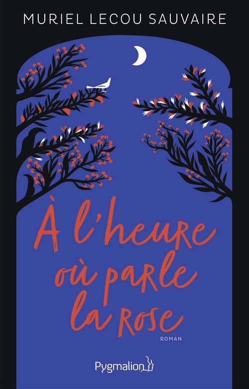 À l'heure où parle la rose  - Muriel Lecou Sauvaire