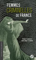 Femmes criminelles de France  - Serge Cosseron - Jean-Marc Loubier