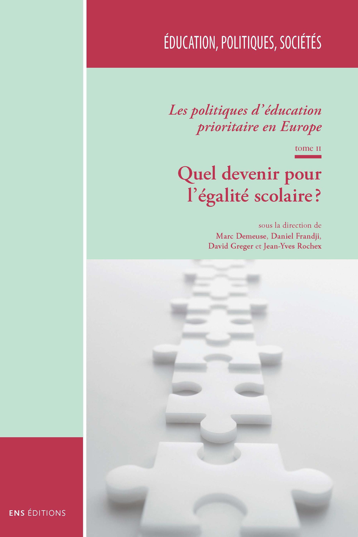Les politiques d'education prioritaire en europe. t.ii : quel deve nir pour l'egalite scolaire ?