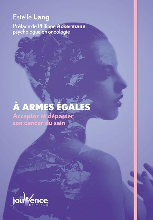 À armes égales : Accepter et dépasser son cancer du sein  - Estelle Lang