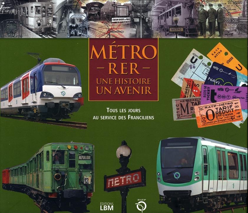 métro-RER, une histoire, un avenir ; tous les jours au service des franciliens