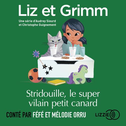 Liz et Grimm - Stridouille, le super le vilain petit canard