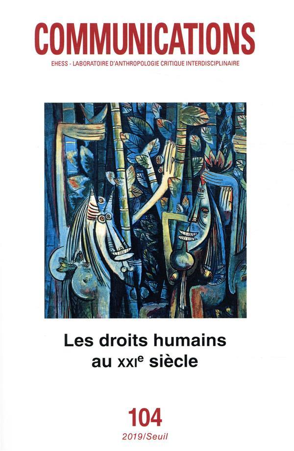 Revue communications n.104 ; les droits humains au xxie siecle