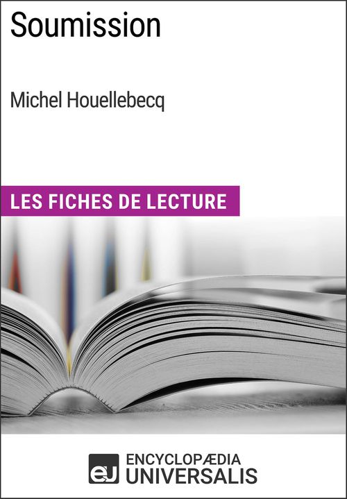 Soumission de Michel Houellebecq  - Encyclopædia Universalis  - Encyclopaedia Universalis