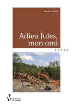 Adieu Jules, mon ami  - Alain Lavelle