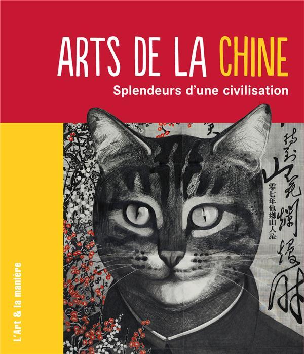 Arts de la Chine ; splendeurs d'une civilisation
