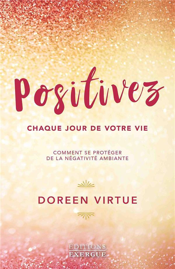 Positivez chaque jour de votre vie ; comment se protéger de la négativité ambiante