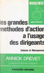 Les grandes méthode d'action à l'usage des dirigeants  - Annick Drevet