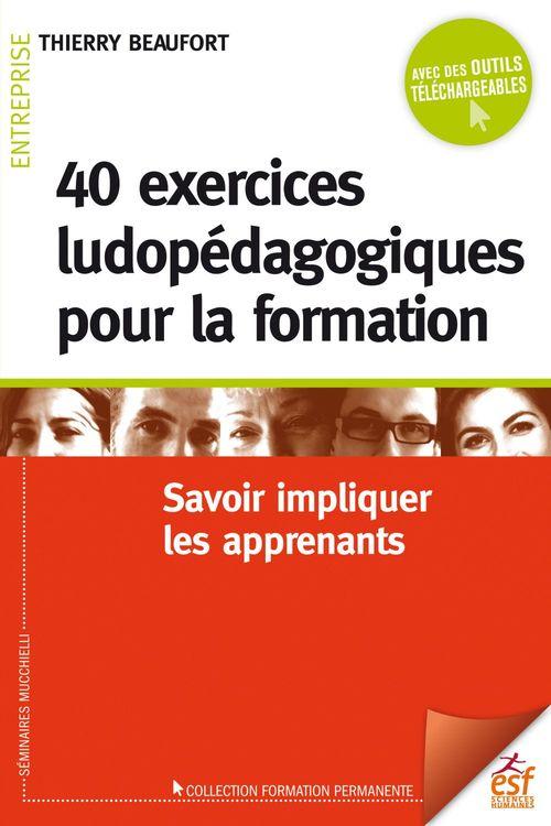 40 exercices ludopédagogiques pour la formation ; savoir impliquer les apprenants