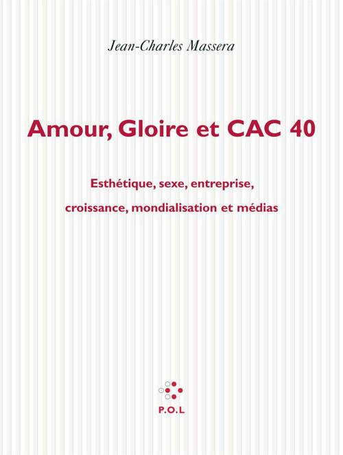 Amour gloire et cac 40 ; esthétique, sexe, entreprise, croissance, mondialisation et médias