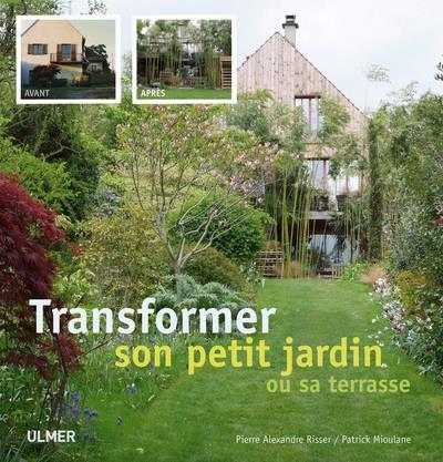 Avant/Apres ; Transformer Son Jardin Ou Sa Terrasse