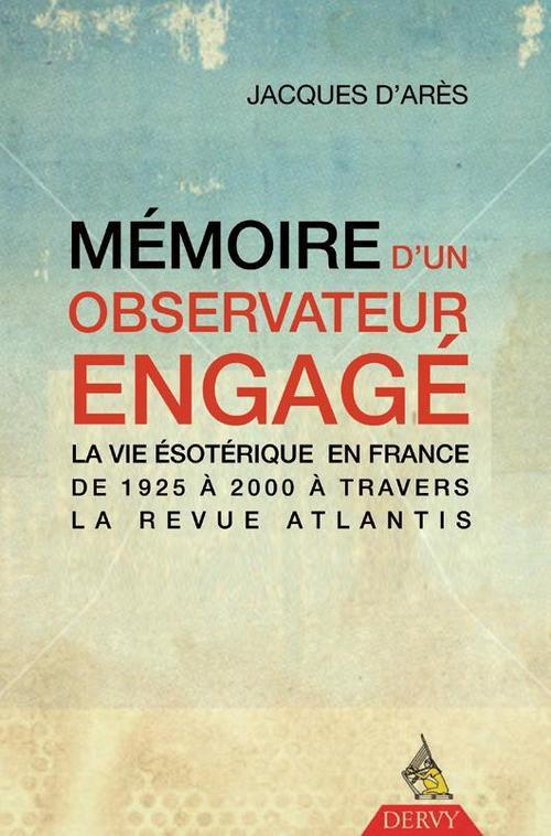 Mémoire d'un observateur engagé ; la vie ésotérique en France de 1925 à 2000 à travers la revue Atlantis