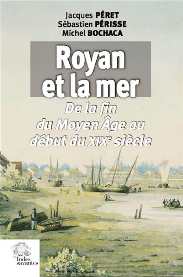 Royan et la mer ; de la fin du Moyen Age au debut du XIXe siècle