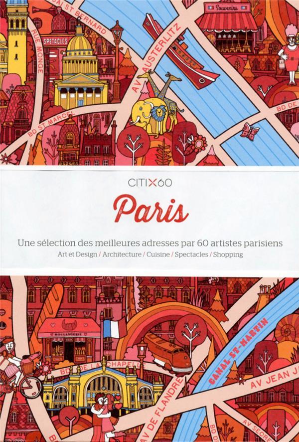 Paris ; une sélection des meilleures adresses par 60 artistes parisiens