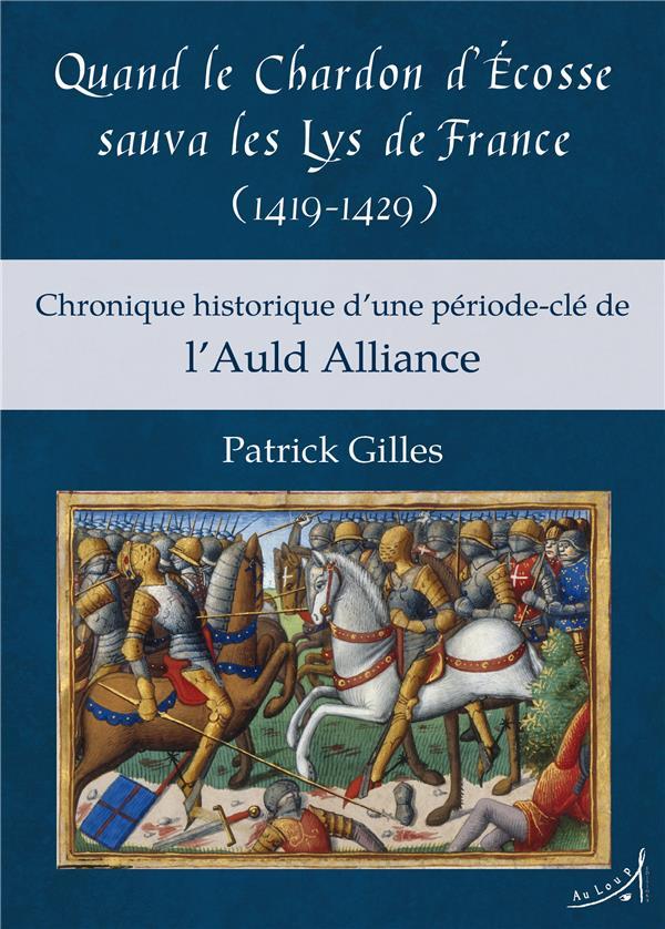 Quand le Chardon d'Ecosse sauva les Lys de France (1419-1429) ; chronique historique d'une période-clé de l'Auld Alliance