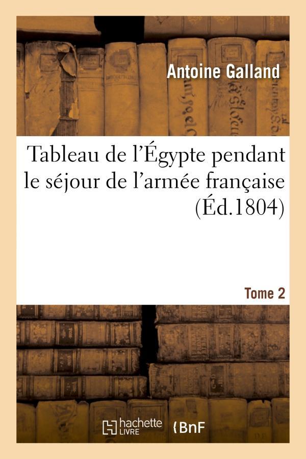 Tableau de l'egypte pendant le sejour de l'armee francaise. tome 2