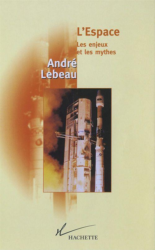 L'Espace Les enjeux et le mythes  - André Lebeau