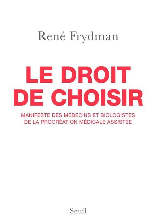 Vente EBooks : Le droit de choisir ; manifeste des médecins et biologistes de la procréation médicale assistée  - René FRYDMAN