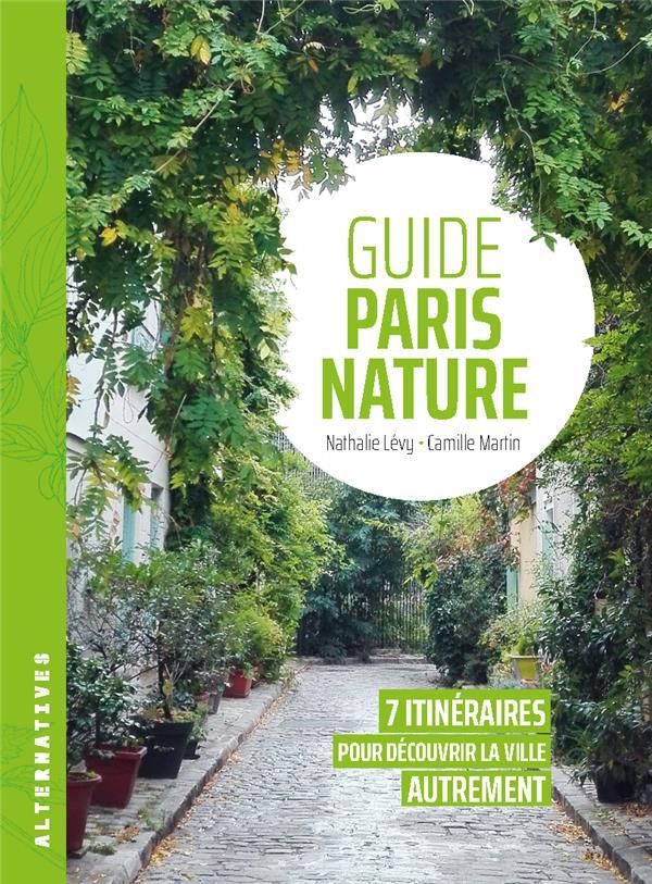 Guide paris nature : 7 itineraires pour découvrir la ville autrement