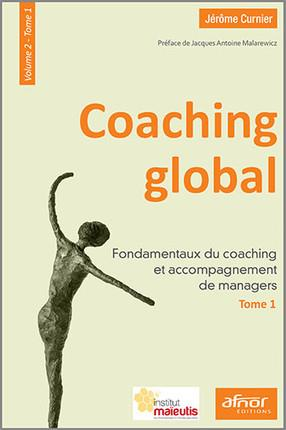 Coaching global t.2 t.1 ; fondamentaux du coaching et accompagnement de managers