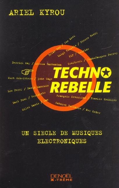 Techno rebelle - un siecle de musiques electroniques