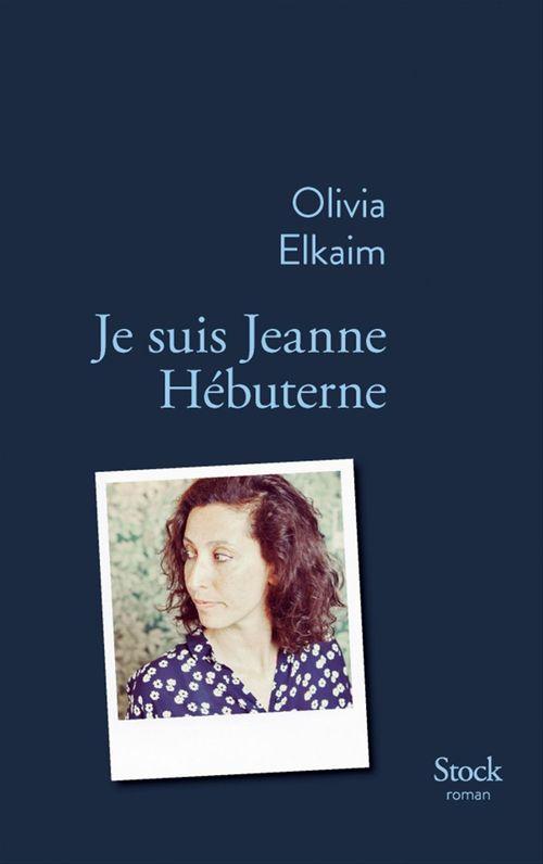 Je suis Jeanne Hebuterne  - Olivia Elkaim