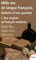 Vente Livre Numérique : Mille ans de langue française ; histoire d'une passion  - Gilles Siouffi - Frédéric Duval - Alain Rey