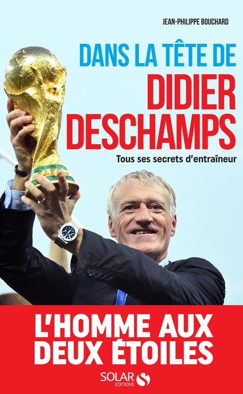 Dans la tête de Didier Deschamps ; tous ses secrets d'entraîneur