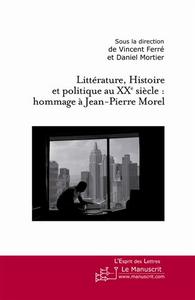 Littérature, histoire et politique au XX siècle : hommage à Jean-Pierre Morel