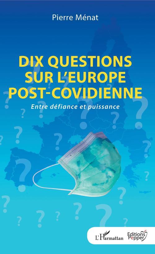 Dix questions sur l'Europe post-covidienne ; entre défiance et puissance