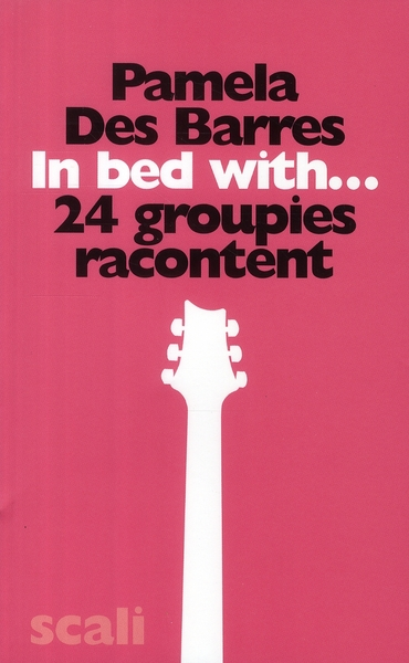 In bed with ; 24 groupies racontent