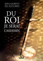 Du roi je serai l'assassin  - Jean-Laurent Del Socorro