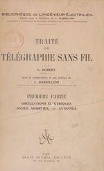 Vente EBooks : Traité de télégraphie sans fil (1) : Oscillations électriques, ondes amorties, antennes  - L Robert - Louis Barbillion