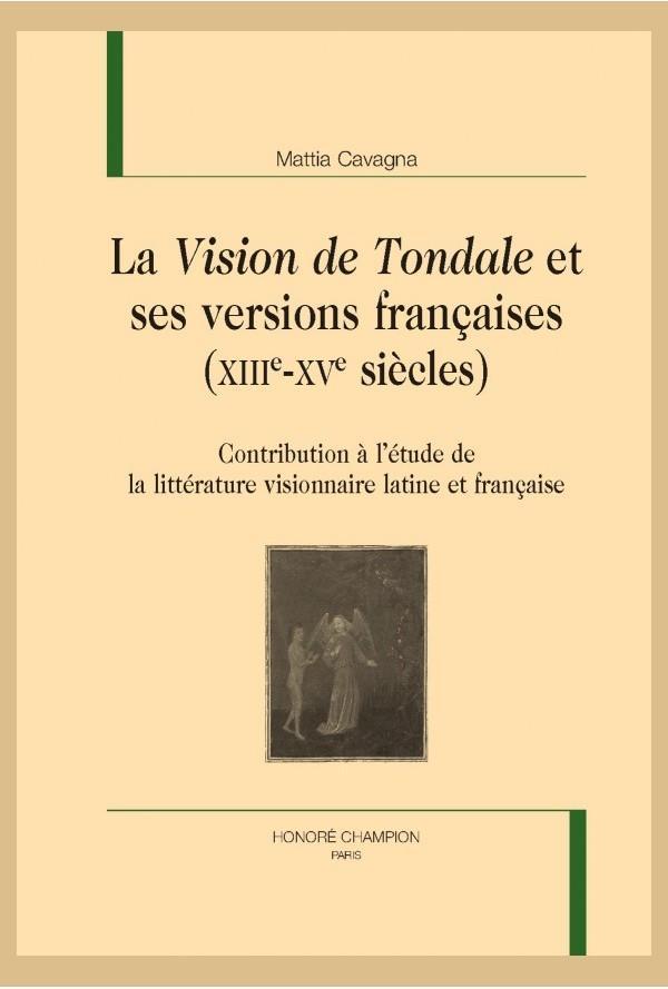La Vision de Tondale et ses versions françaises (XIIIe–XVe siècles) ; contribution à l'étude de la littérature visionnaire latine et française