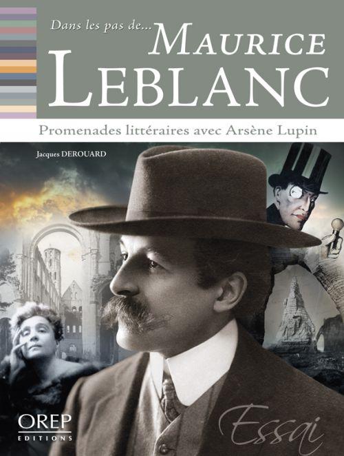 DANS LES PAS DE... ; Maurice Leblanc ; promenades littéraires avec Arsène Lupin