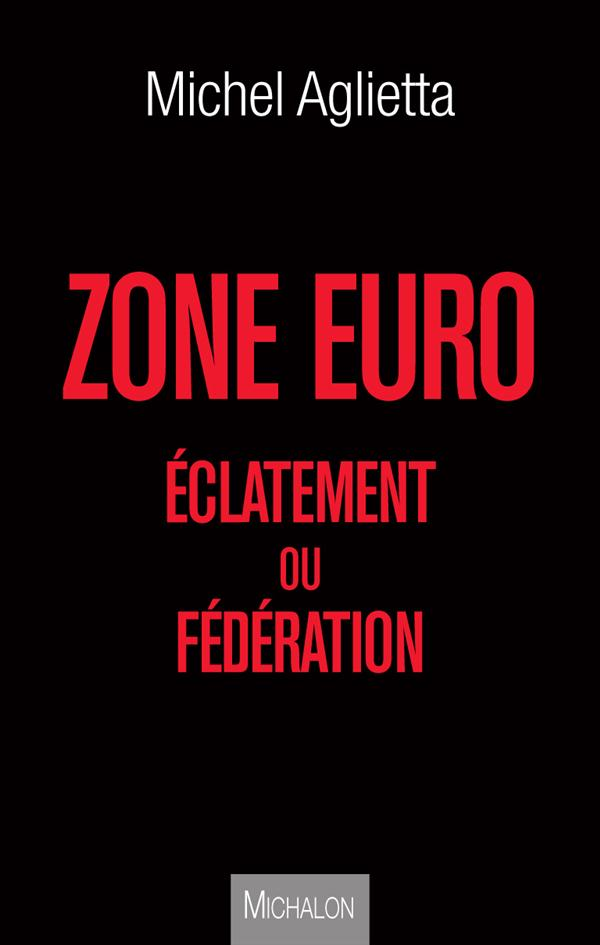 Zone Euro ; Eclatement Ou Federation