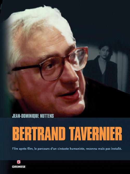Bertrand Tavernier ; film apres film, le parcours d'un cinéaste humaniste, reconnu mais pas installé