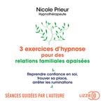 Vente AudioBook : 3 exercices d'hypnose pour des relations familiales apaisées  - Nicole Prieur