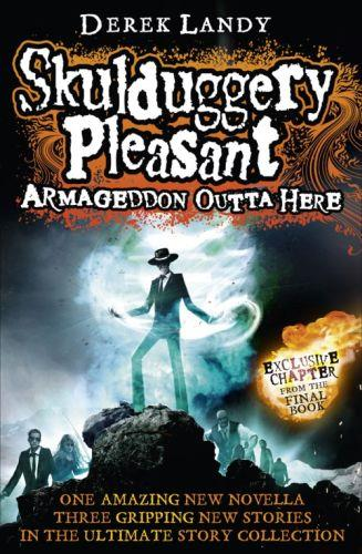 ARMAGEDDON OUTTA HERE - THE WORLD OF SKULDUGGERY PLEASANT