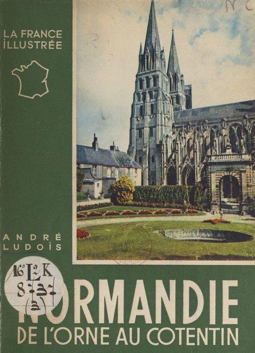 Normandie (3). De l'Orne au Cotentin  - André Ludois